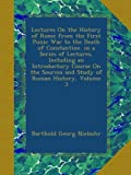 Lectures On the History of Rome from the First Punic War to the Death of Constantine. in a Series of Lectures, Including an Introductory Course On the Sources and Study of Roman History, Volume 3