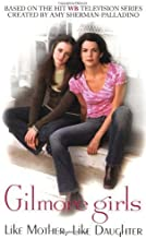 Like Mother, Like Daughter (Gilmore Girls, No. 1) by Catherine Clark (2002-04-03)