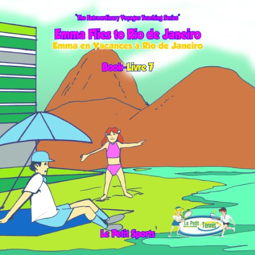 Book 7 - Emma Flies to Rio de Janeiro (My First Tennis Lessons - The Extraordinary Voyages Series) (English Edition)
