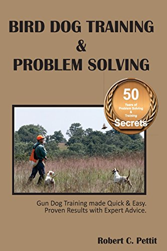 Bird Dog Training & Problem Solving: Training and problem solving for bird dogs.