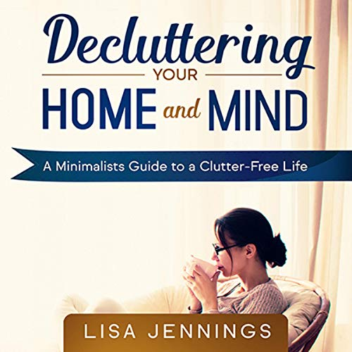 Decluttering Your Home and Mind audiobook cover art
