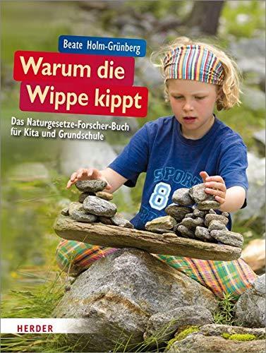 Warum die Wippe kippt: Das Naturgesetze-Forscher-Buch für Kita und Grundschule