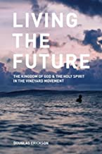 Living the Future: The Kingdom of God and the Holy Spirit  in the Vineyard Movement