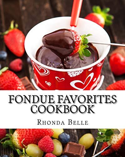 Fondue Favorites Cookbook: 60 Super #Delish Fondue Recipes