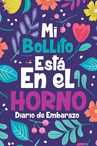 Diario de Embarazo Mi Bollito esta en el Horno: Agenda de Embarazo con 40 semanas para escribir tus emociones, estados, antojos y el desarrollo del bebe durante todo el embarazo
