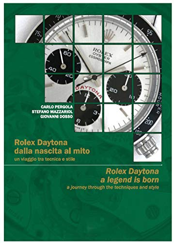 Rolex Daytona dalla nascita al mito. Un viaggio tra tecnica e stile Rolex-Daytona a legend is born. A journey through the tecniques and style. Ediz. bilingue