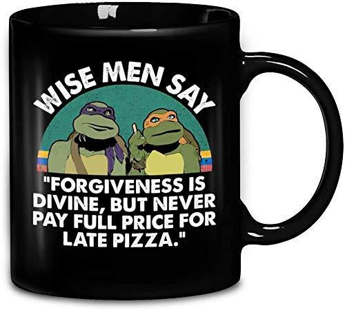 N\A Los sabios de Las Tortugas Ninja Dicen Que el perdón es divino Pero Nunca Pagan el Precio Completo por la Pizza tardía Taza de café de cerámica Tazas de té Taza mugreeva