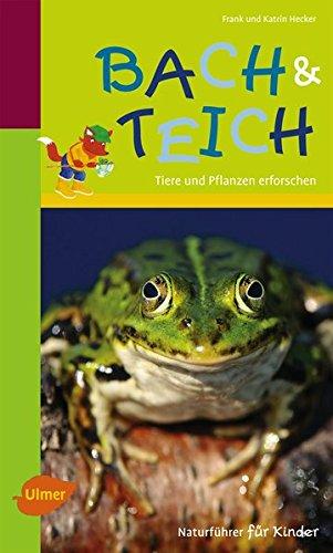 Naturführer für Kinder: Bach und Teich: Tiere und Pflanzen erforschen