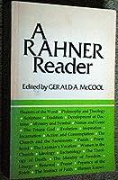 Rahner Reader: A Comprehensive Selection from Most of Karl Rahner's Published Works