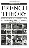 French Theory. Foucault, Derrida, Deleuze & Cie et les mutations de la vie intellectuelle aux Etats-Unis