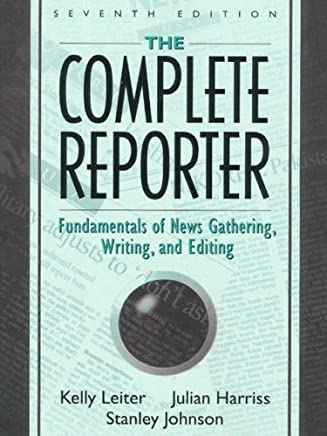 The Complete Reporter: Fundamentals of News Gathering, Writing, and Editing (7th Edition)