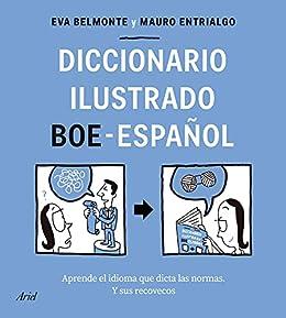 Diccionario ilustrado BOE-español: Aprende el idioma que dicta las normas y sus recovecos (Ariel) (Spanish Edition) par [Eva Belmonte, Mauro Entrialgo]