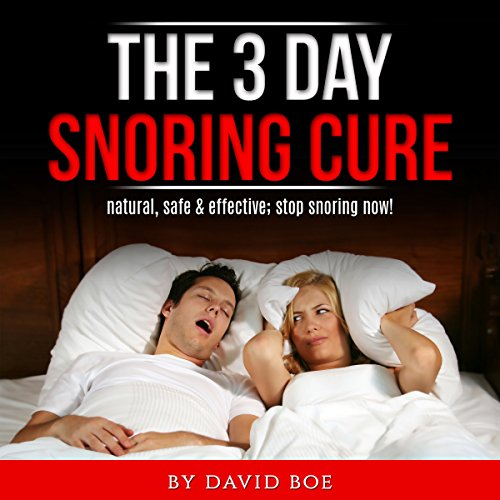 The 3 Day Snoring Cure: Natural, Safe and Effective: Stop Snoring Now! audiobook cover art