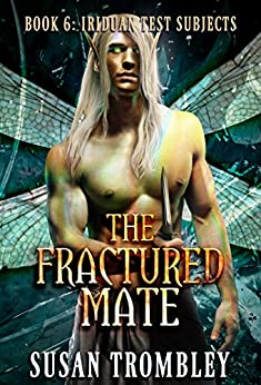 The Fractured Mate (Iriduan Test Subjects Book 6) by [Susan Trombley]