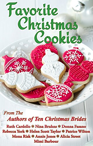 Favorite Christmas Cookies by [Ruth Cardello, Nina Bruhns, Donna Fasano, Rebecca York, Helen Scott Taylor, Patrice Wilton, Mona Risk, Annie Jones, Alicia Street, Mimi Barbour]