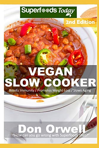Vegan Slow Cooker: Over 35 Vegan Quick and Easy Gluten Free Low Cholesterol Whole Foods Recipes full of Antioxidants and Phytochemicals