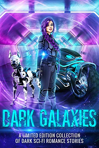 Dark Galaxies: A Limited Edition Collection of Dark Sci Fi Romance Stories (English Edition)