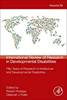 International Review of Research in Developmental Disabilities: Fifty Years of Research in Intellectual and Developmental Disabilities (Volume 50) (International Review of Research in Developmental Disabilities, Volume 50)
