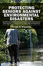 Protecting Seniors Against Environmental Disasters: From Hazards and Vulnerability to Prevention and Resilience (Earthscan Risk in Society)