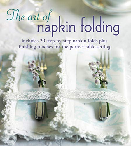 The Art of Napkin Folding: Includes 20 Step-by-Step Napkin Folds Plus Finishing Touches for the Perfect Table Setting (Craft)
