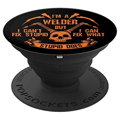 I'm A Welder I Can't Fix Stupid Skull I Welding I Arc Welder PopSockets Grip and Stand for Phones and Tablets