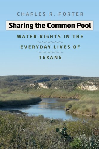 Sharing the Common Pool: Water Rights in the Everyday Lives of Texans (River Books, Sponsored by The Meadows Center for Water and the Environment, Texas State University) (English Edition)