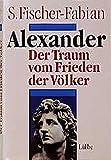 Alexander: Der Traum vom Frieden der Völker (Lübbe Geschichte) - S. Fischer-Fabian