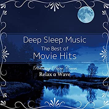 Deep Sleep Music - The Best of Movie Hits: Relaxing Piano Covers (Instrumental Version)