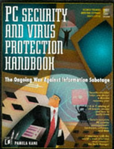 PC Security and Virus Protection Handbook: The Ongoing War Against Information Sabotage