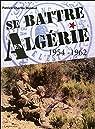 Se battre en Algérie 1954-1962 par Renaud
