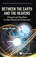 Between the Earth and the Heavens: Historical Studies in the Physical Sciences (History of Modern Physical Sciences)