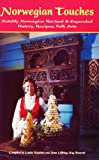 Norwegian Touches: History, Recipes, Folk Arts Notably Norwegian