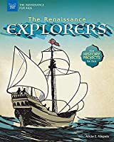 The Renaissance Explorers: With History Projects for Kids (The Renaissance for Kids)