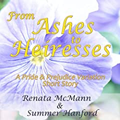 From Ashes to Heiresses: A Pride and Prejudice Variation Short Story