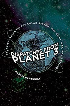 Dispatches from Planet 3: Thirty-Two (Brief) Tales on the Solar System, the Milky Way, and Beyond by [Marcia Bartusiak]