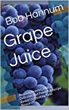 Grape Juice: Amazing Benefits Plus a Delicious and Powerful Recipe Based On Exciting New Research! (English Edition)