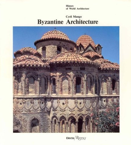 Byzantine Architecture (History of World Architecture) by Cyril Mango (1985-06-15)