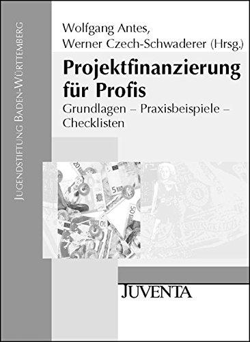 Projektfinanzierung für Profis: Grundlagen - Praxisbeispiele - Checklisten. Mit der Datenbank Financial Pool auf CD-ROM (Veröffentlichungen der Jugendstiftung Baden-Württemberg)