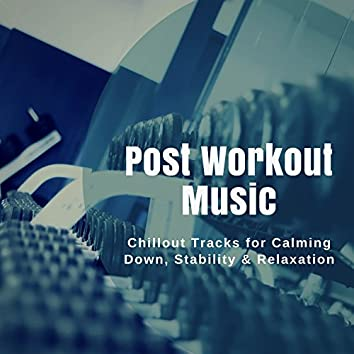 Post Workout Music (Chillout Tracks For Calming Down, Stability and amp; Relaxation)