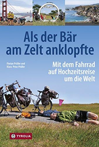 Als der Bär am Zelt anklopfte: Mit dem Fahrrad auf Hochzeitsreise um die Welt; Island - USA - Mittelamerika - Patagonien - Südostasien - Ostafrika