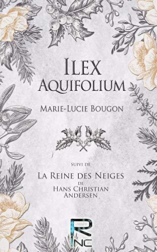 Ilex Aquifolium: Suivi de La Reine des Neiges, de Hans Christian Andersen