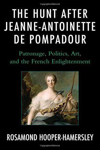 Compare Textbook Prices for The Hunt after Jeanne-Antoinette de Pompadour: Patronage, Politics, Art, and the French Enlightenment 1 Edition ISBN 9780739149638 by Hooper-Hamersley, Rosamond