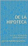 DE LA HIPOTECA: AUTOS Y SENTENCIAS COMPILACIÓN CIVIL (IBLIOTECA JURIDICA)