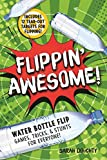 Flippin' Awesome: Water Bottle Flip Games, Tricks and Stunts for Everyone!