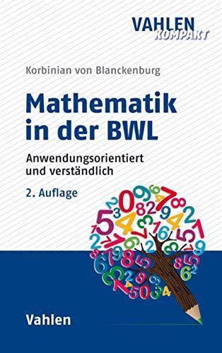Mathematik in der BWL: Anwendungsorientiert und verständlich (Vahlen kompakt)