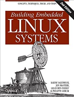 Building Embedded Linux Systems by Yaghmour, Karim Published by O'Reilly Media 2nd (second) edition (2008) Paperback