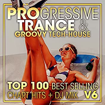 Progressive Trance & Groovy Tech-House Top 100 Best Selling Chart Hits + DJ Mix V6