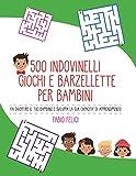 500 Indovinelli Giochi e Barzellette per Bambini: Fai Divertire il Tuo Bambino e Sviluppa la Sua Capacità di Apprendimento