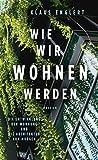 Wie wir wohnen werden: Die Entwicklung der Wohnung und die Architektur von morgen - Klaus Englert