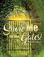 SHOW Me TO THE GATES